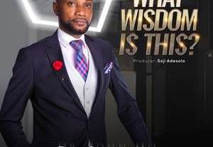 Download: Dr. John Mo What Wisdom Is This [Mp3 + Lyrics]