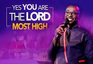 Download: Denzel Prempeh Yes You Are The Lord, Most High [Mp3 + Lyrics]