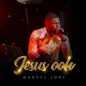 Download: Marvel Joks Jesus ooh [Mp3 + Lyrics +Video]