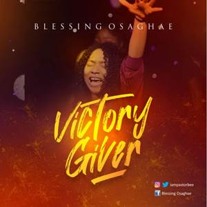Download: Blessing Osaghae Victory Giver [Mp3 + Lyrics +Video]