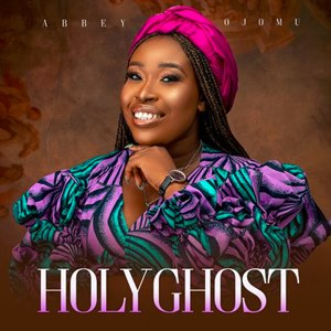 Download: Abbey Ojomu Holy Ghost [Mp3 + Lyrics]