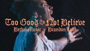 Download: Brandon Lake Too Good To Not Believe [Mp3 + Lyrics]