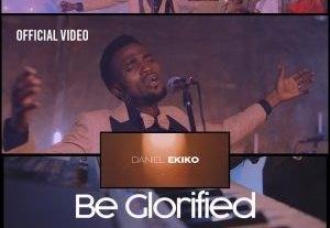 Daniel Ekiko Be Glorified Lyrics, Mp3, download