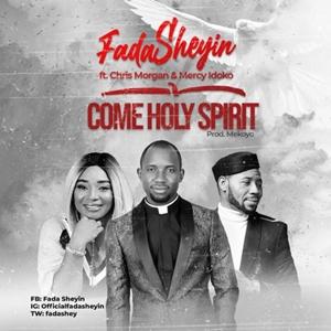 Fada Sheyin Come Holy Spirit - Ft. Chris Morgan & Mercy Idoko Lyrics, Mp3 Video download