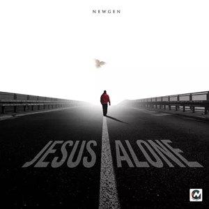 "New Gen releases Debut Album ""Jesus Alone"" Mp3 & Lyrics"