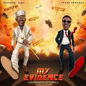 Testimony Jaga - My Evidence ft. Frank Edwards lyrics & Mp3