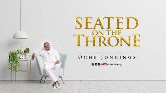 Oche Jonkings – Seated on the Throne Mp3 Download (+ Lyrics)