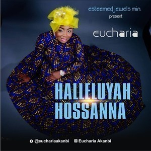 Eucharia - Halleluyah Hossanna (Lyrics, Mp3 Download)