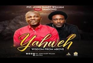Pastor John Smart William - Yahweh Ft Samsong (Mp3, Lyrics)