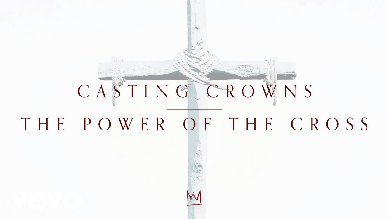Casting Crowns – The Power of the Cross Download (Lyrics,Video, Mp3)