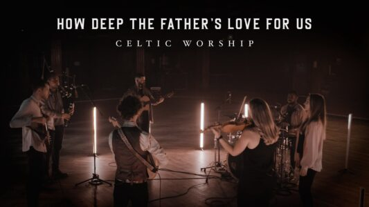Celtic Worship - How Deep The Father's Love (Lyrics, Mp3 Download)