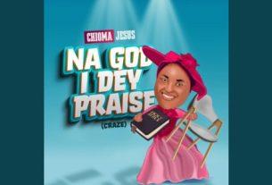 Chioma Jesus - Na God I Dey Praise (Craze) (Lyrics, Mp3 Download)