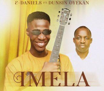 E Daniels - Imela ft Dunsin oyekan (Lyrics, Mp3 Download)