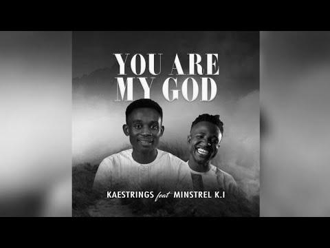 Kaestrings - You Are My God Ft. Minstrel K I (Lyrics, Mp3 Download)