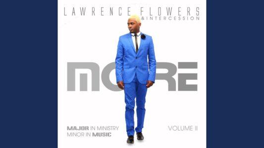 Lawrence Flowers - More (Lyrics, Mp3 Download)