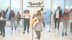 One House Worship - Good Ft. Naomi Raine (Lyrics, Mp3 Download)
