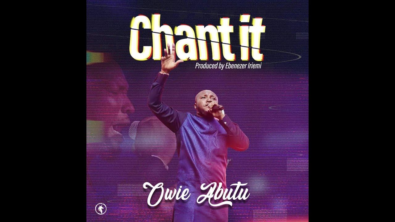 Owie Abutu – Chant it Download (Lyrics,Video, Mp3)