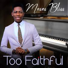 Moses Bliss - Too Faithful mp3 and Video