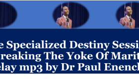 The Specialized Destiny Session - Breaking The Yoke Of Marital Delay mp3 by Dr Paul Enenche