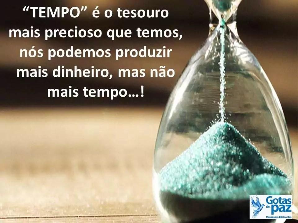 """""""TEMPO"""" é o tesouro mais precioso que temos, nós podemos produzir mais dinheiro, mas não mais tempo…!"""