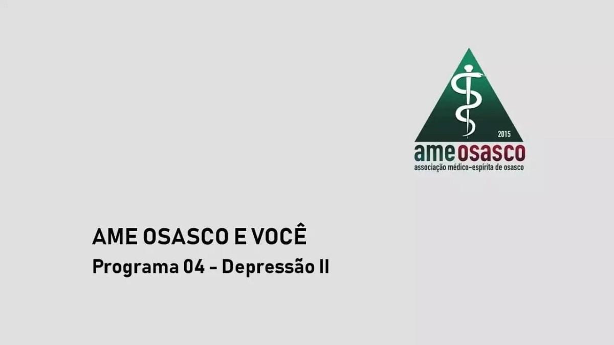 AME Osasco e Você - Programa 04 - Depressão II