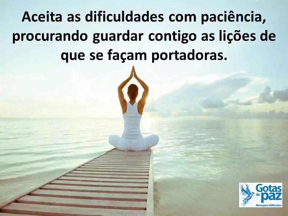 Aceita as dificuldades com paciência, procurando guardar contigo as lições de que se façam portadoras.