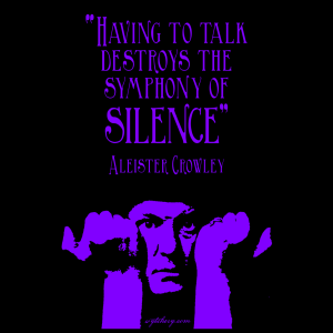 """""""Having to talk destroys the symphony of silence,"""" Aleister Crowley"""