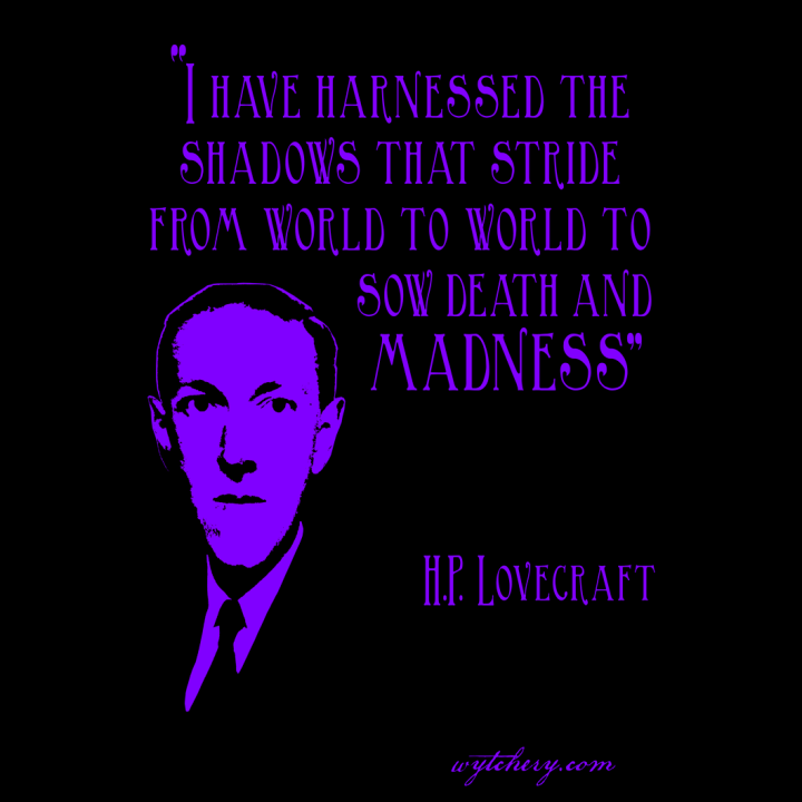 """I have harnessed the shadows that stride from world to world to sow death and madness,"" H.P. Lovecraft:"