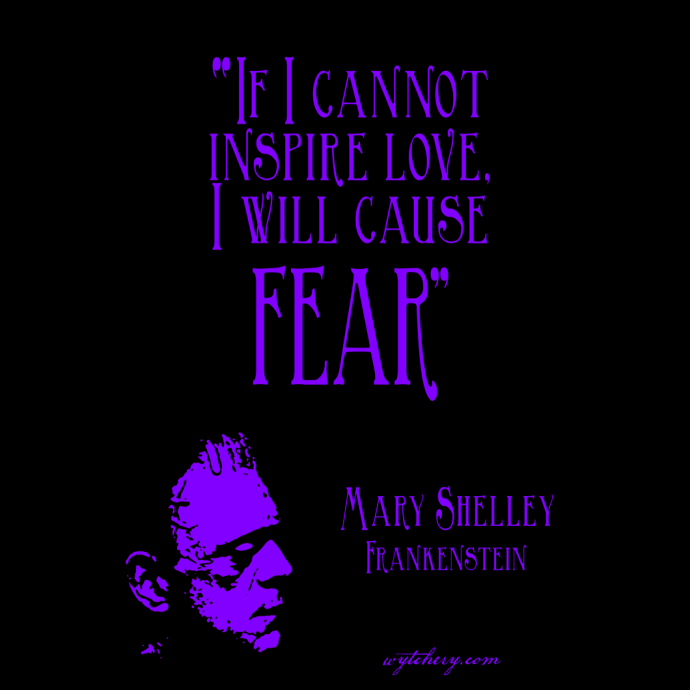 """""""If I cannot inspire love, I will cause fear"""" Mary Shelley's Frankenstein"""