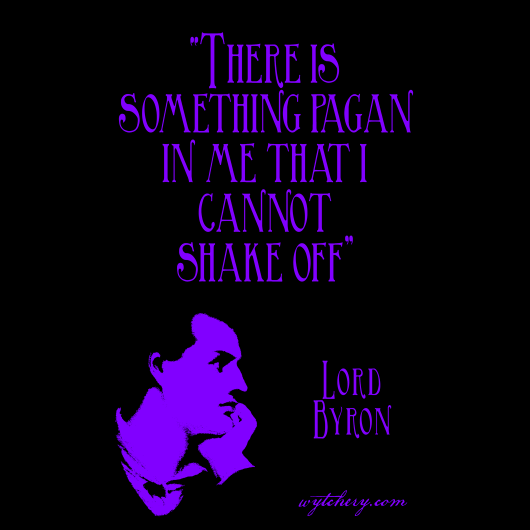"""There is something pagan in me that I cannot shake off,"" Lord Byron"