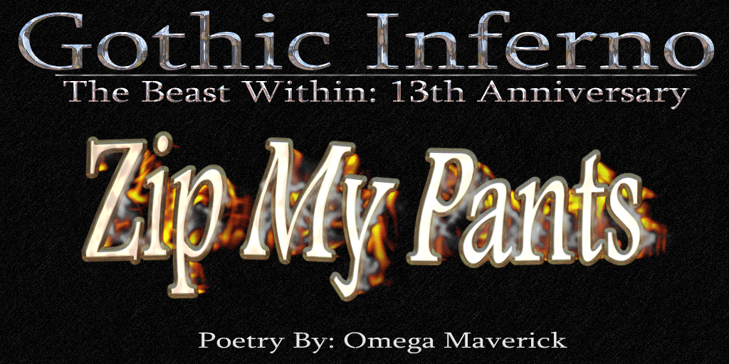 Post image for Dark Poetry ~ Zip My Pants