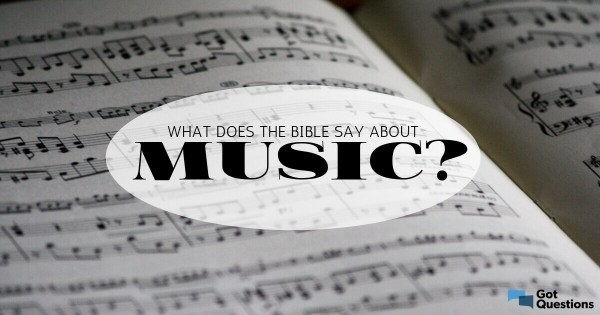 What does the Bible say about music? | GotQuestions.org