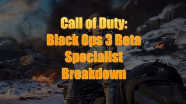 What you need to know about Call of Duty: Black Ops 3 beta specialists.