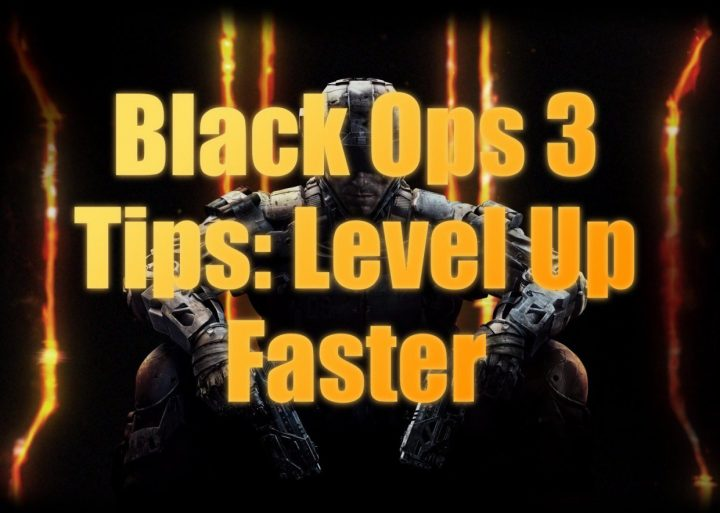 Call of Duty: Black Ops 3 Tips to Level Up Faster