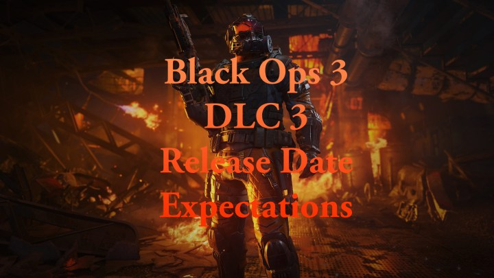 What to expect from the Black Ops 3 DLC 3 release date and what you shouldn't count on.