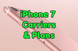 Which iPhone 7 carrier and plan should you choose.