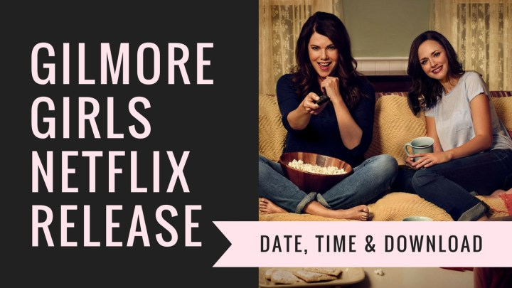 Everything you need to know about the Gilmore Girls Netflix release date, time and how to download Gilmore Girls Netflix episodes.