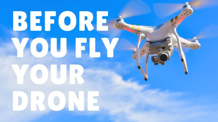 What you need to know before you fly your drone.