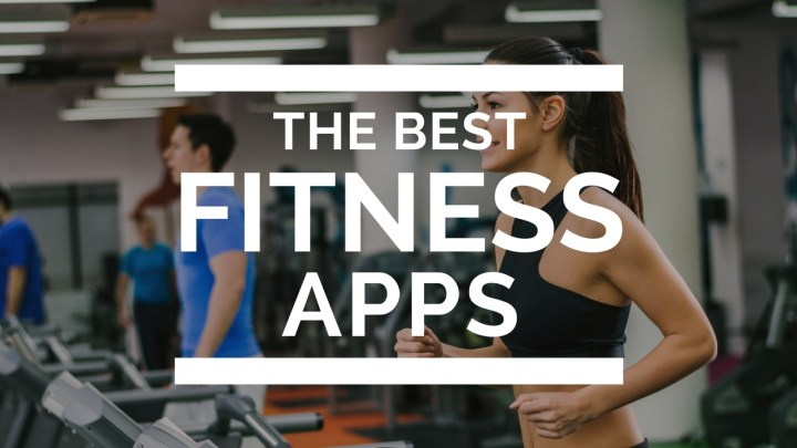 The best fitness apps and the best workout apps you can download.