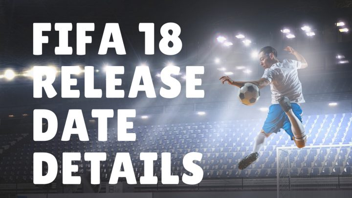 What you need to know about the FIFA 18 release date.