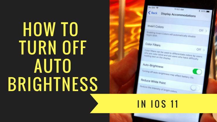 Turn Off Auto Brightness in iOS 11