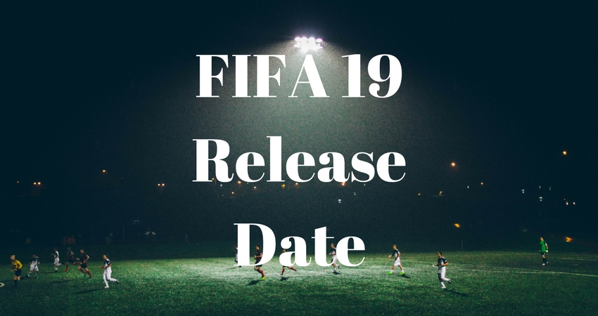 What you need to know about the FIFA 19 release date.