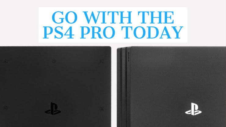Wait for PS5, Buy a PS4 Pro Today