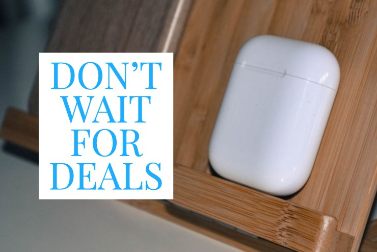 Don't Wait for AirPods 2 Deals