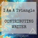 I Am A Triangle Contributing Writer