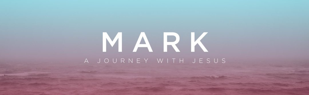 Mark: A Journey with Jesus - Sermon Series - Grace Community Church