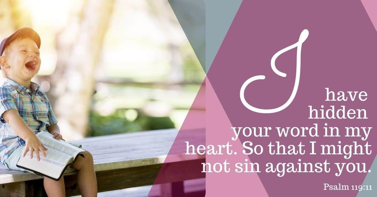 "Bible Memory Verses: ""I"" Psalm 119:11"