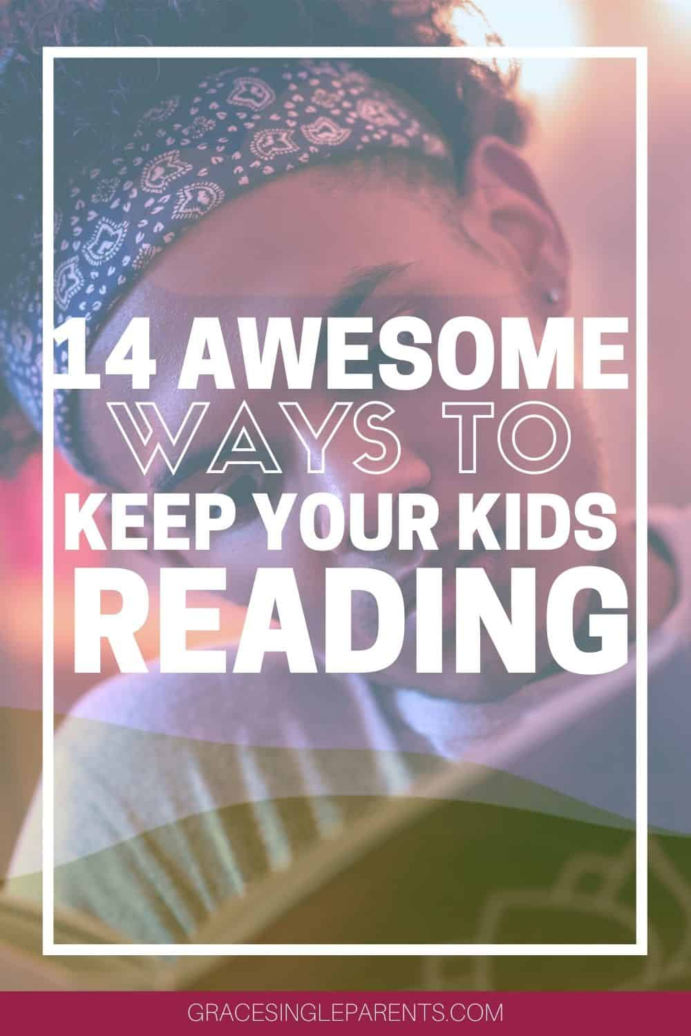 14 Ways to Encourage Your Big Kid to Love Reading