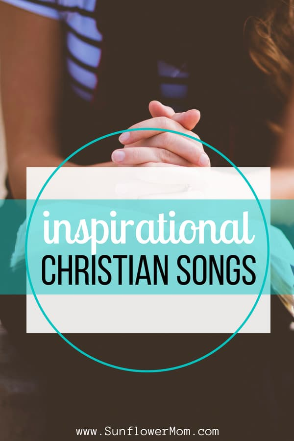 20 Inspirational Christian Songs When You Need Lifted Up