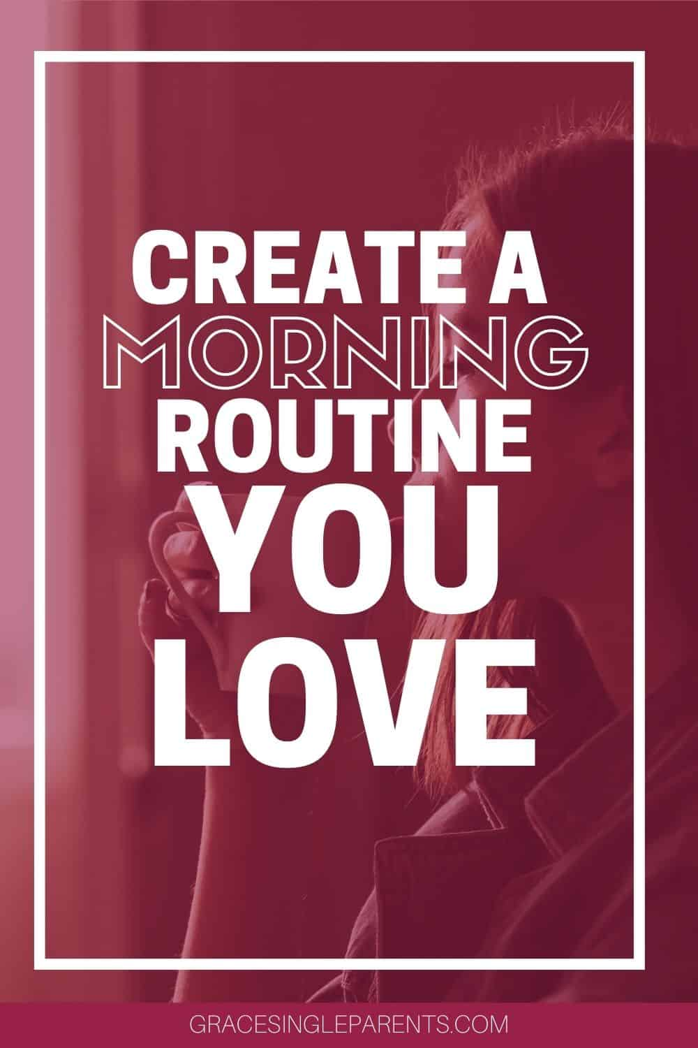 How to Create a Morning Routine You Will Love